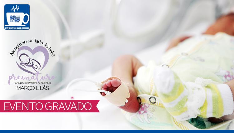 Nascer Prematuro no Brasil: como estamos e o que precisamos saber